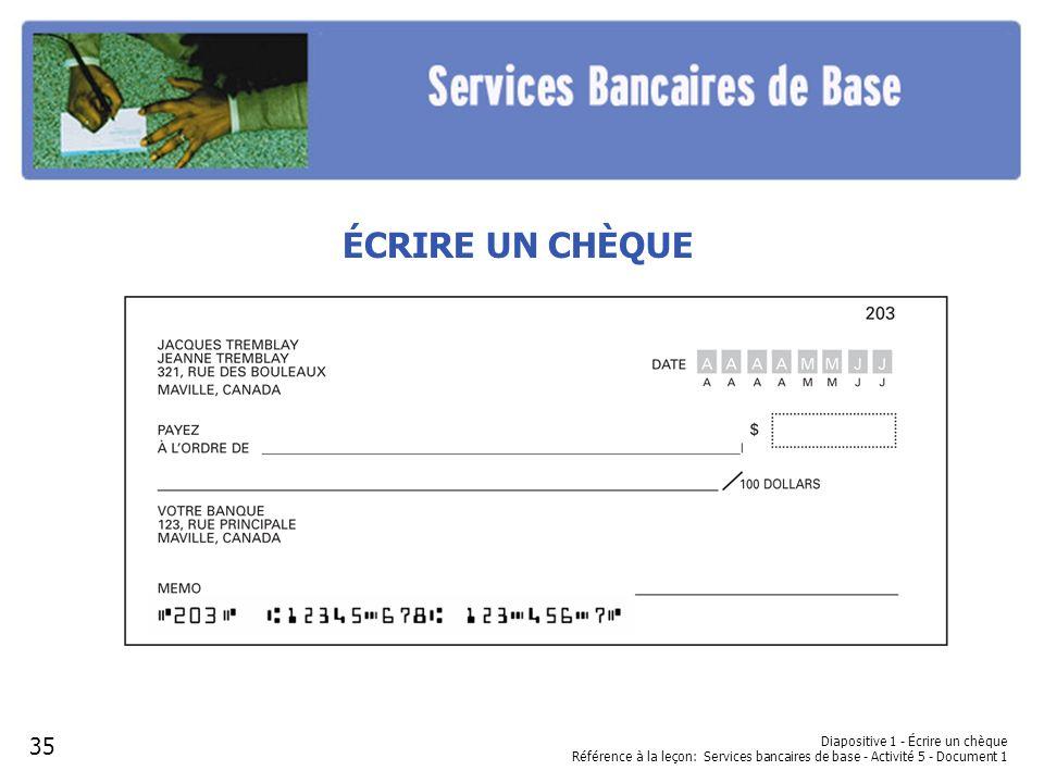 Diapositive 1 - Écrire un chèque Référence à la leçon: Services bancaires de base - Activité 5 - Document 1 ÉCRIRE UN CHÈQUE 35