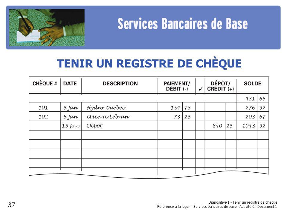 TENIR UN REGISTRE DE CHÈQUE Diapositive 1 - Tenir un registre de chèque Référence à la leçon: Services bancaires de base - Activité 6 - Document 1 37