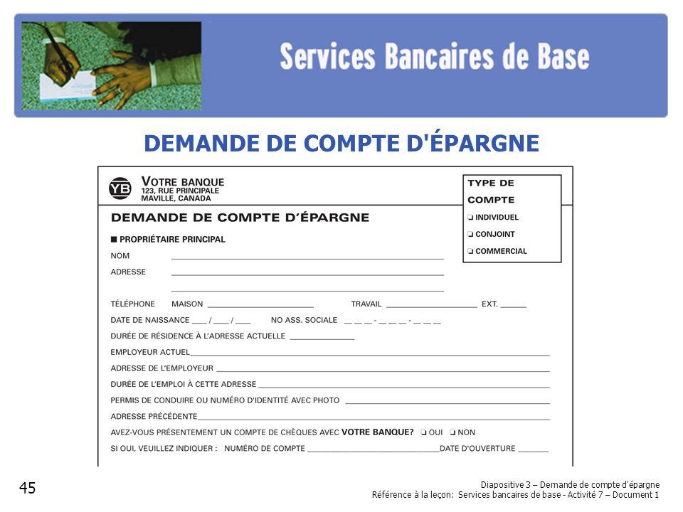 DEMANDE DE COMPTE D'ÉPARGNE Diapositive 3 – Demande de compte d'épargne Référence à la leçon: Services bancaires de base - Activité 7 – Document 1 45