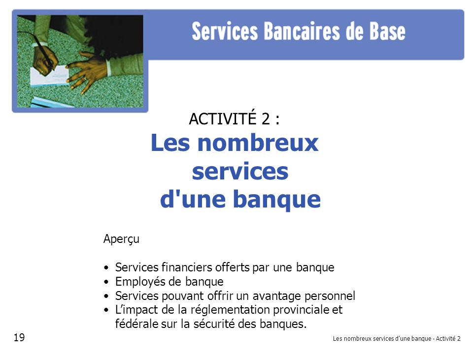 Les nombreux services dune banque - Activité 2 ACTIVITÉ 2 : Les nombreux services d'une banque Aperçu Services financiers offerts par une banque Emplo