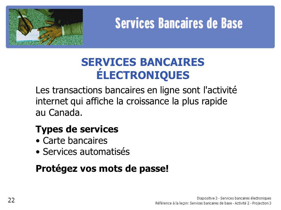 SERVICES BANCAIRES ÉLECTRONIQUES Les transactions bancaires en ligne sont l'activité internet qui affiche la croissance la plus rapide au Canada. Type