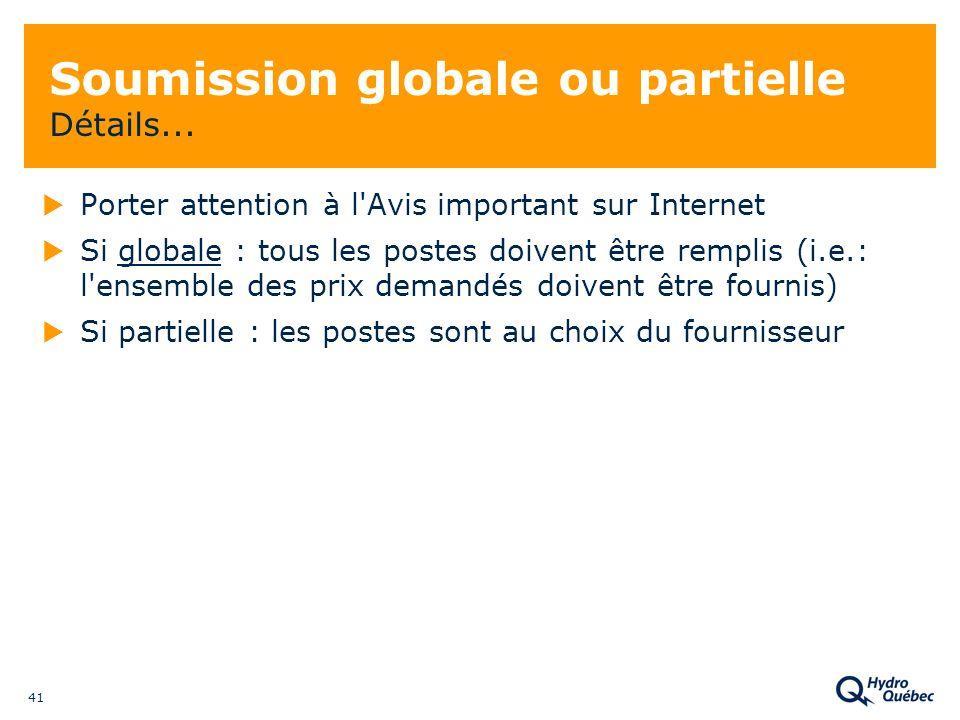 41 Soumission globale ou partielle Détails... Porter attention à l'Avis important sur Internet Si globale : tous les postes doivent être remplis (i.e.