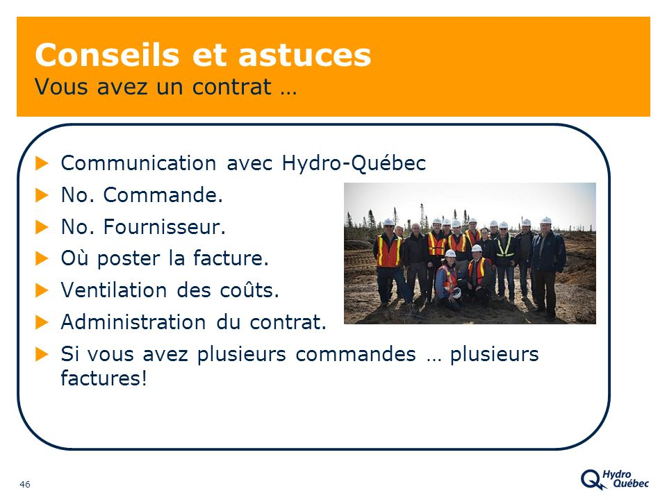 46 Conseils et astuces Vous avez un contrat … Communication avec Hydro-Québec No. Commande. No. Fournisseur. Où poster la facture. Ventilation des coû