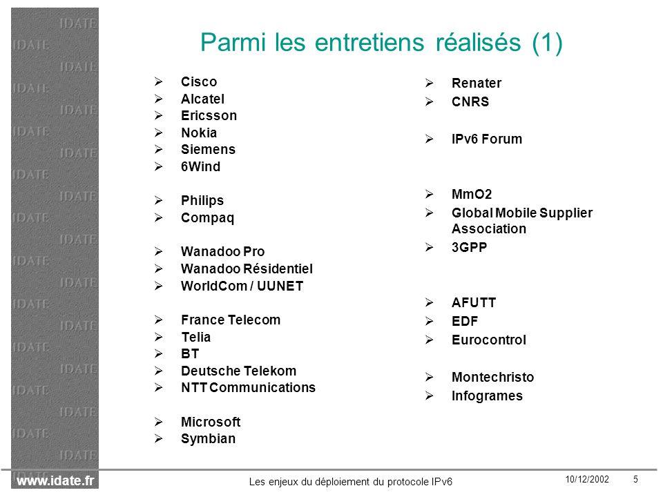 www.idate.fr 10/12/2002 26 Les enjeux du déploiement du protocole IPv6 Europe : un attentisme « actif » Equipementiers Les équipementiers mobiles nordiques sont assez dynamiques et sortent des routeurs et des terminaux mobiles compatibles IPv6 Des start-ups dynamiques spécialisées sur IPv6 ont vu le jour (6Wind) Opérateurs et ISP Opérateurs historiques : ils ont mené la R&D et se tiennent prêts en attendant une demande IPv6 significative; exception : Telia / Telecom Italia Opérateurs alternatifs et ISP : la priorité est pour linstant à la consolidation des modèles économiques sous IPv4 Entreprises : Besoins propres IP : IPv6 pas prioritaire mais soif dinformations sur IPv6 De nouvelles perspectives souvrent pour laéronautique, lautomobile… Acteurs publics : la Commission Européenne adopte une attitude volontariste depuis la création de la Task Force Des recommandations émises en janvier 2002 Avancement du déploiement : beaucoup de tests, une expertise technique reconnue, peu de déploiements commerciaux
