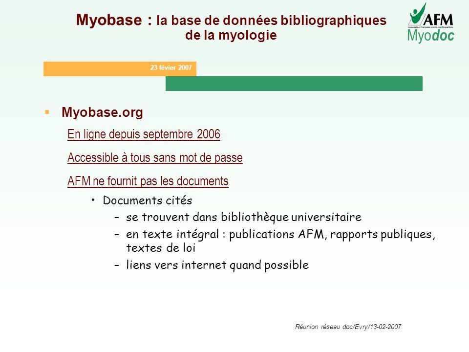 23 févier 2007 Myo doc Réunion réseau doc/Evry/13-02-2007 Myobase : la base de données bibliographiques de la myologie Myobase.org En ligne depuis sep