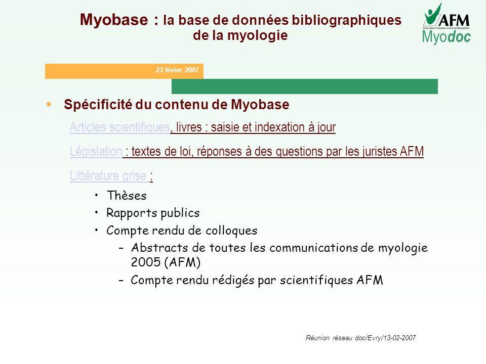 23 févier 2007 Myo doc Réunion réseau doc/Evry/13-02-2007 Myobase : la base de données bibliographiques de la myologie Spécificité du contenu de Myoba