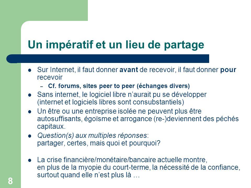 8 Un impératif et un lieu de partage Sur Internet, il faut donner avant de recevoir, il faut donner pour recevoir – Cf.