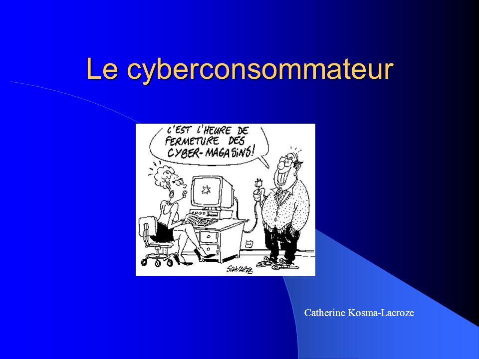 Le cyberconsommateur Catherine Kosma-Lacroze