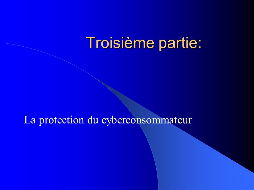 Troisième partie: La protection du cyberconsommateur