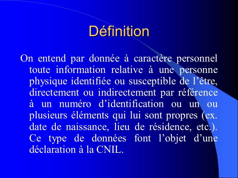 Définition On entend par donnée à caractère personnel toute information relative à une personne physique identifiée ou susceptible de lêtre, directeme