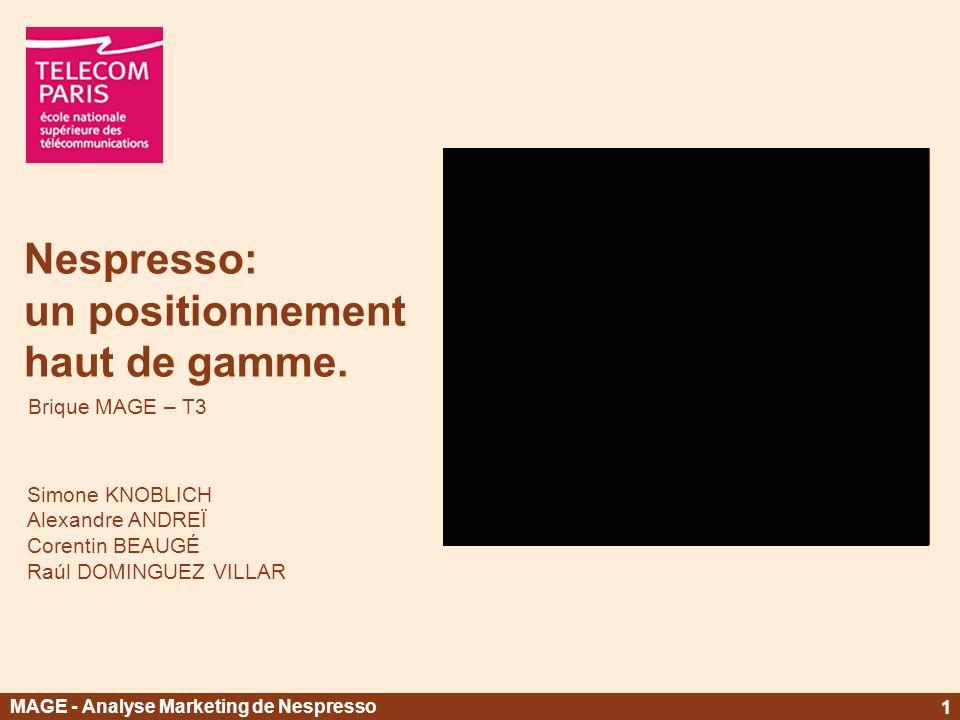 Nespresso: un positionnement haut de gamme. Simone KNOBLICH Alexandre ANDREÏ Corentin BEAUGÉ Raúl DOMINGUEZ VILLAR Brique MAGE – T3 MAGE - Analyse Mar