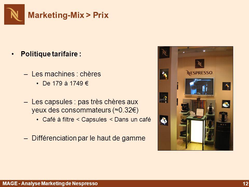 Politique tarifaire : –Les machines : chères De 179 à 1749 –Les capsules : pas très chères aux yeux des consommateurs (0.32) Café à filtre < Capsules
