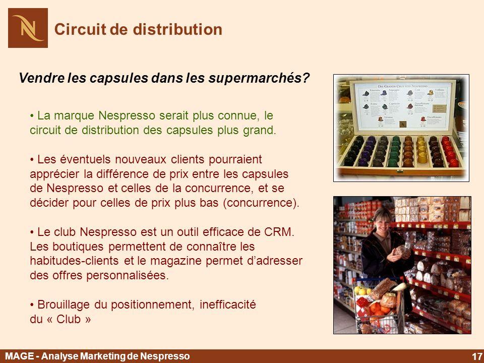 Circuit de distribution MAGE - Analyse Marketing de Nespresso 17 Vendre les capsules dans les supermarchés? La marque Nespresso serait plus connue, le
