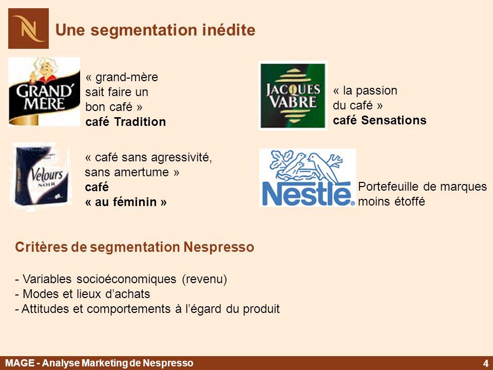 Critères de segmentation Nespresso - Variables socioéconomiques (revenu) - Modes et lieux dachats - Attitudes et comportements à légard du produit Une