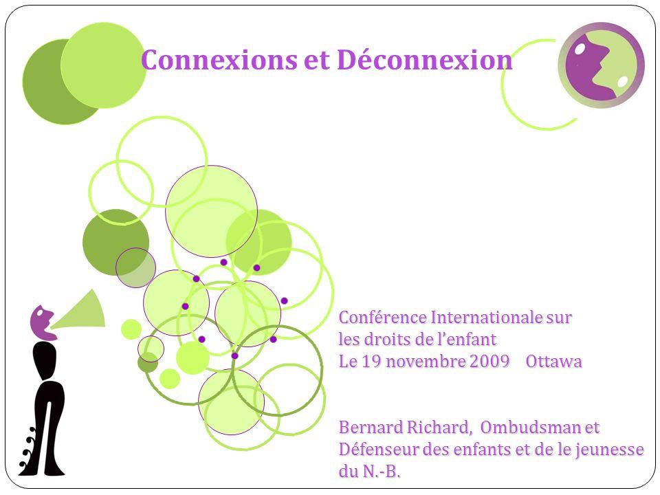 Connexions et Déconnexion Conférence Internationale sur les droits de lenfant Le 19 novembre 2009 Ottawa Bernard Richard, Ombudsman et Défenseur des enfants et de le jeunesse du N.-B.