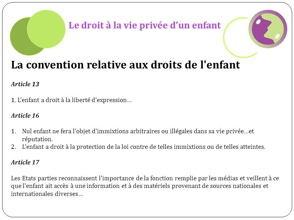 Le droit à la vie privée dun enfant La convention relative aux droits de l enfant 13 Article 13 1.