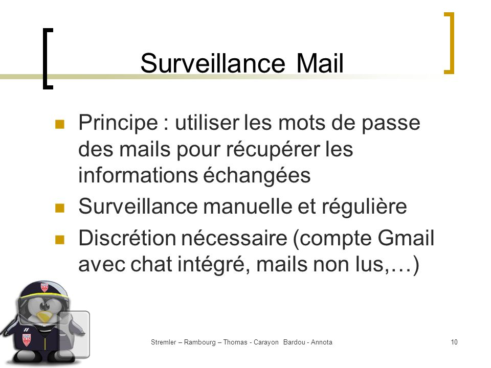 Stremler – Rambourg – Thomas - Carayon Bardou - Annota10 Surveillance Mail Principe : utiliser les mots de passe des mails pour récupérer les informat