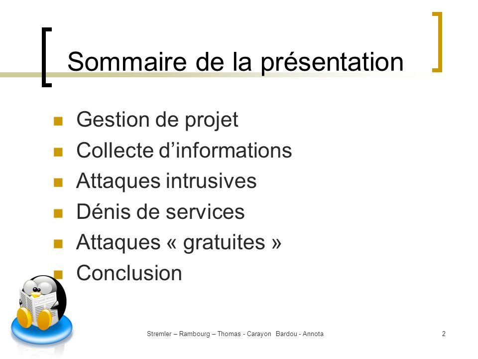 Stremler – Rambourg – Thomas - Carayon Bardou - Annota2 Sommaire de la présentation Gestion de projet Collecte dinformations Attaques intrusives Dénis