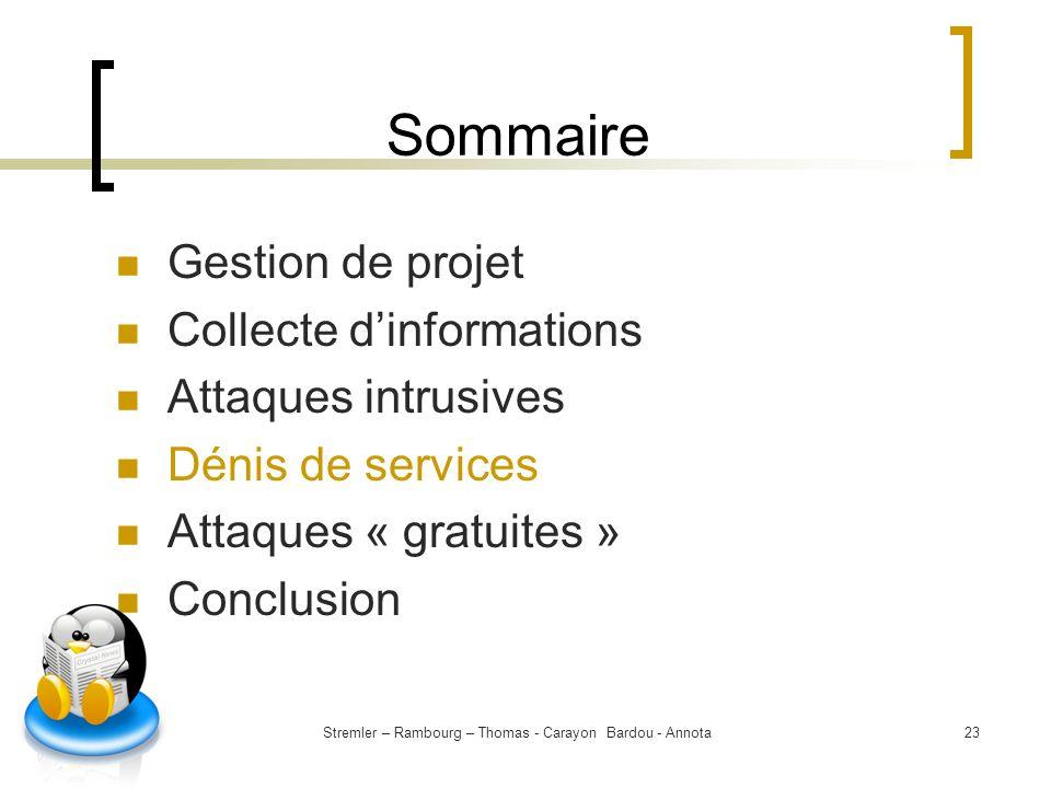 Stremler – Rambourg – Thomas - Carayon Bardou - Annota23 Sommaire Gestion de projet Collecte dinformations Attaques intrusives Dénis de services Attaq