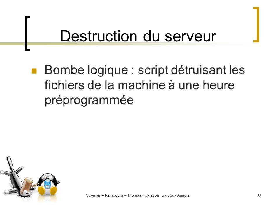 Stremler – Rambourg – Thomas - Carayon Bardou - Annota33 Destruction du serveur Bombe logique : script détruisant les fichiers de la machine à une heu