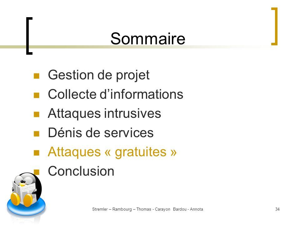 Stremler – Rambourg – Thomas - Carayon Bardou - Annota34 Sommaire Gestion de projet Collecte dinformations Attaques intrusives Dénis de services Attaq