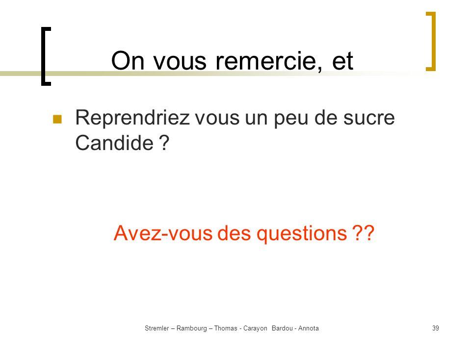 Stremler – Rambourg – Thomas - Carayon Bardou - Annota39 On vous remercie, et Reprendriez vous un peu de sucre Candide ? Avez-vous des questions ??