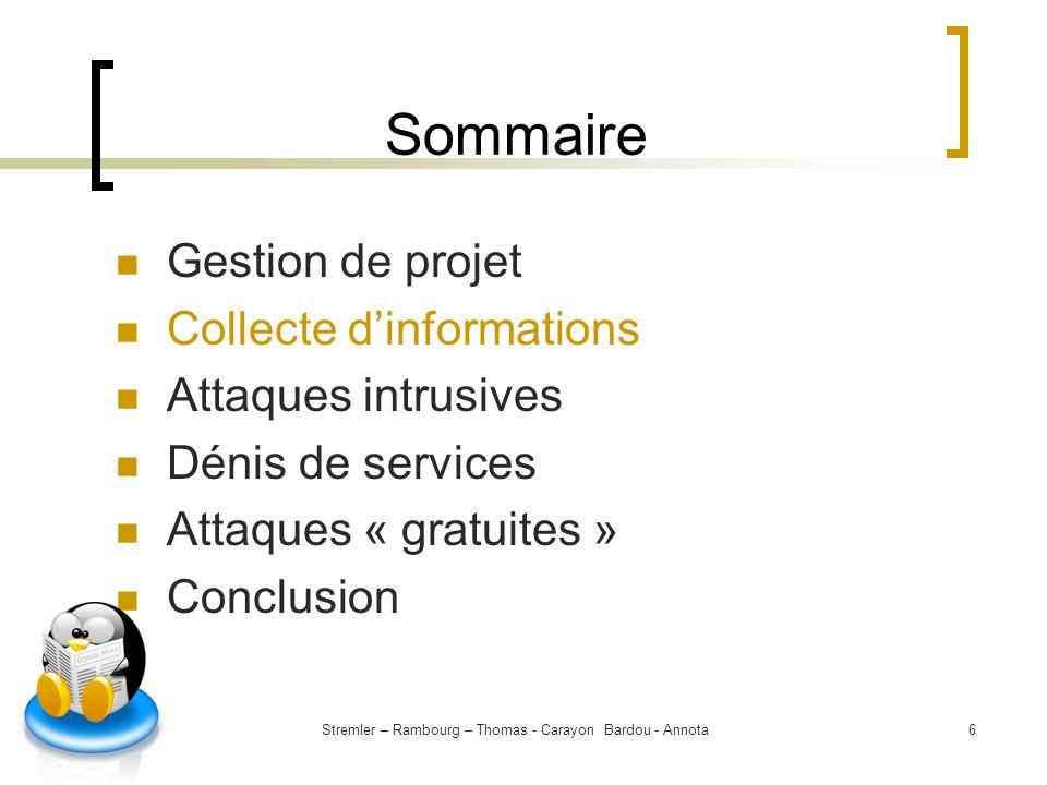 Stremler – Rambourg – Thomas - Carayon Bardou - Annota6 Sommaire Gestion de projet Collecte dinformations Attaques intrusives Dénis de services Attaqu