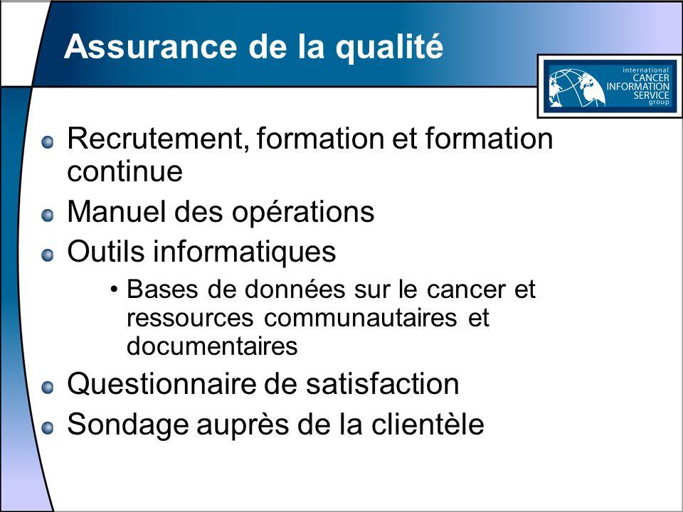Assurance de la qualité Recrutement, formation et formation continue Manuel des opérations Outils informatiques Bases de données sur le cancer et ress