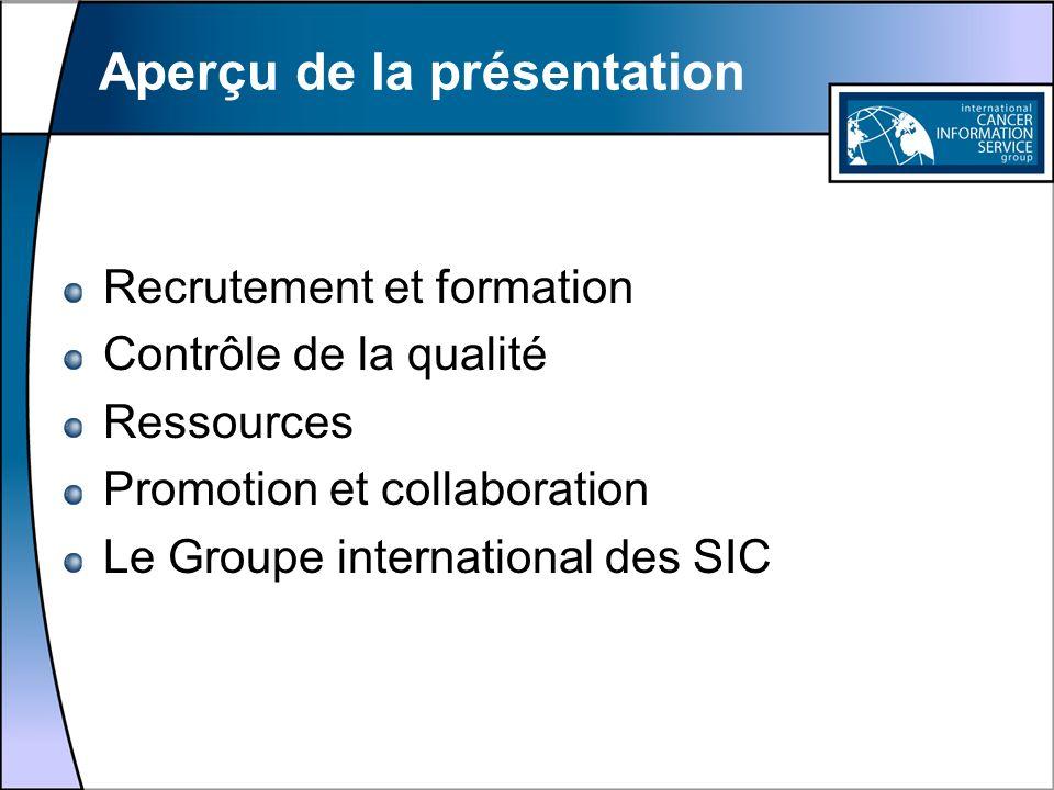 Aperçu de la présentation Recrutement et formation Contrôle de la qualité Ressources Promotion et collaboration Le Groupe international des SIC