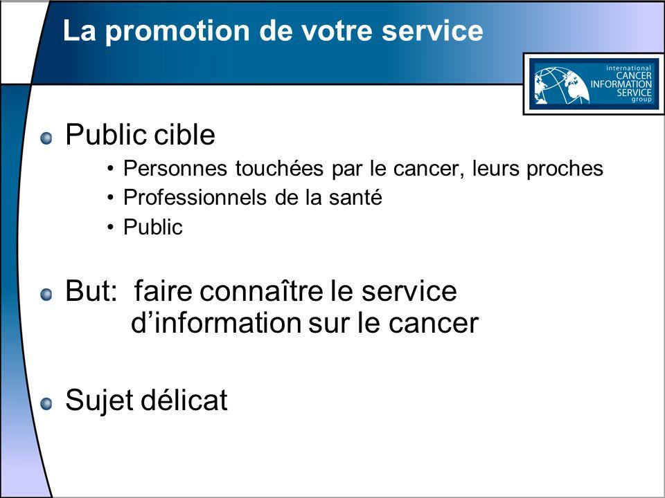 La promotion de votre service Public cible Personnes touchées par le cancer, leurs proches Professionnels de la santé Public But: faire connaître le s