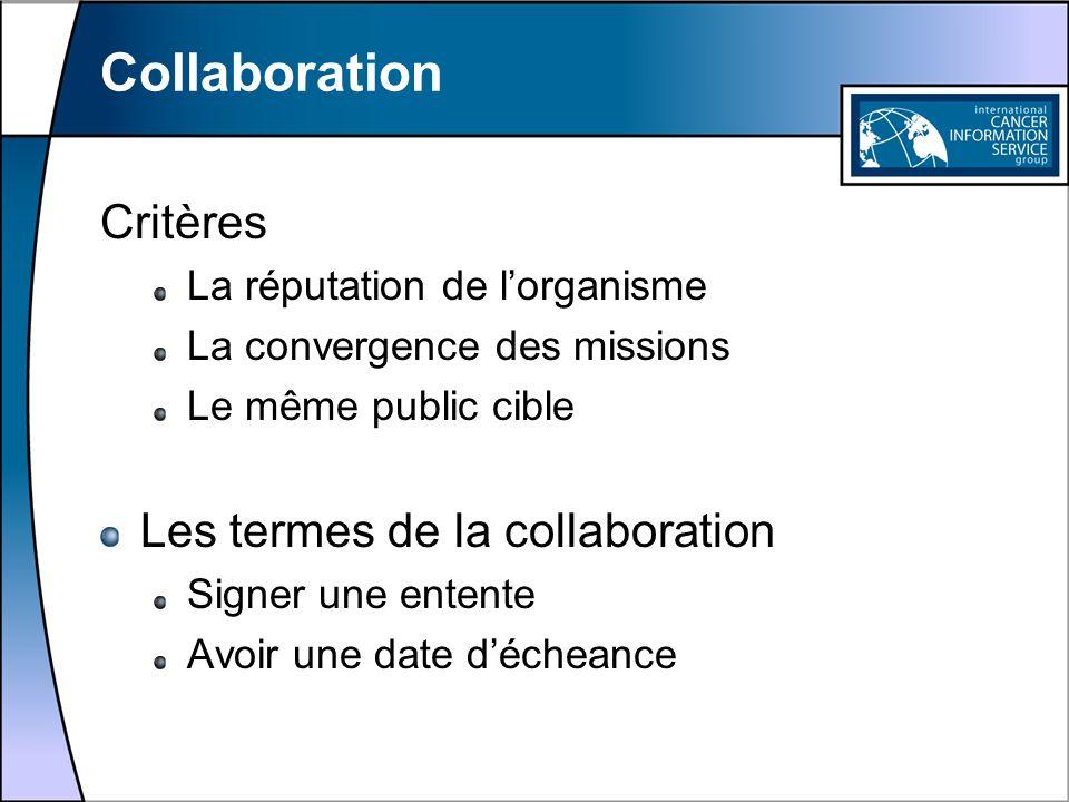 Collaboration Critères La réputation de lorganisme La convergence des missions Le même public cible Les termes de la collaboration Signer une entente