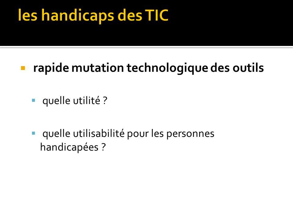 miniaturisation des outils de linformatique nomade : téléphones mobiles, smartphones, tablettes type iPad des aides ou des interfaces adaptées/adaptab