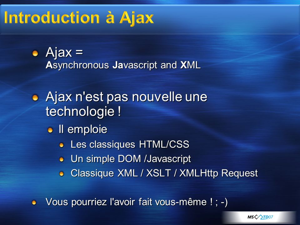 Ajax = Asynchronous Javascript and XML Ajax n est pas nouvelle une technologie .
