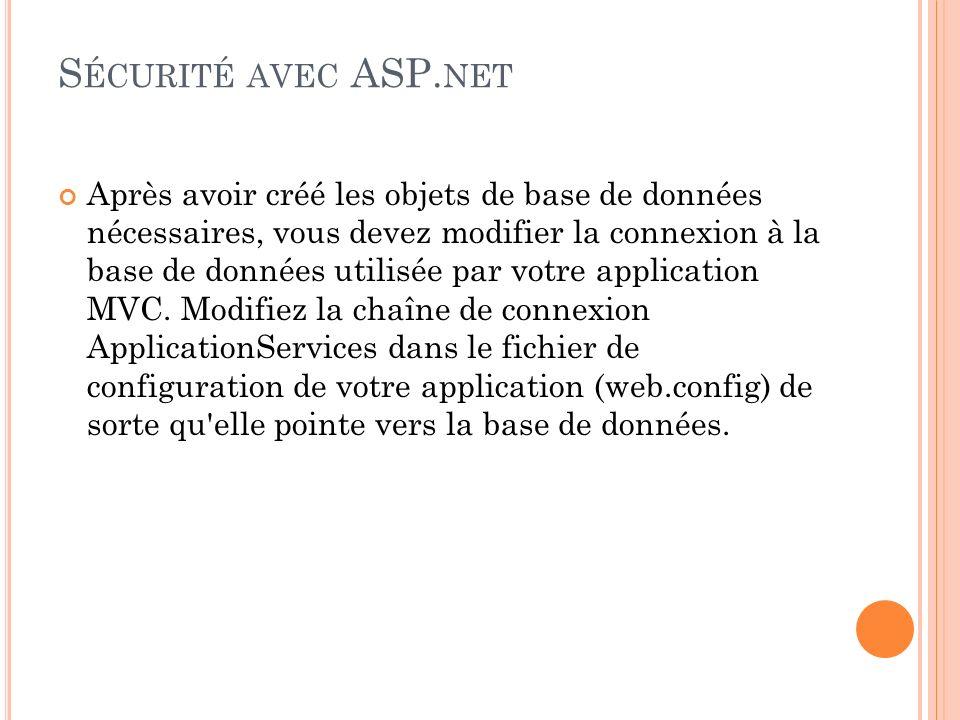 S ÉCURITÉ AVEC ASP. NET Après avoir créé les objets de base de données nécessaires, vous devez modifier la connexion à la base de données utilisée par