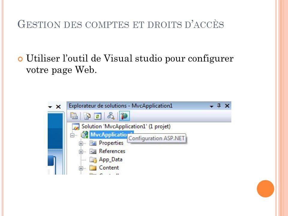 G ESTION DES COMPTES ET DROITS D ACCÈS Utiliser loutil de Visual studio pour configurer votre page Web.