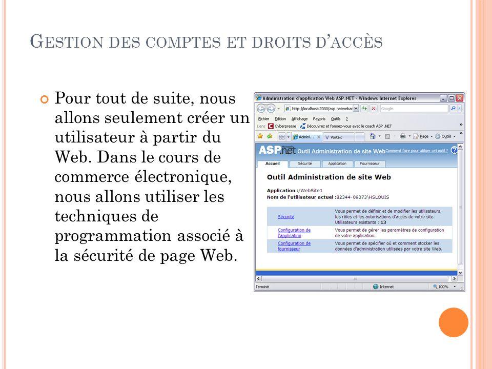 G ESTION DES COMPTES ET DROITS D ACCÈS Pour tout de suite, nous allons seulement créer un utilisateur à partir du Web. Dans le cours de commerce élect