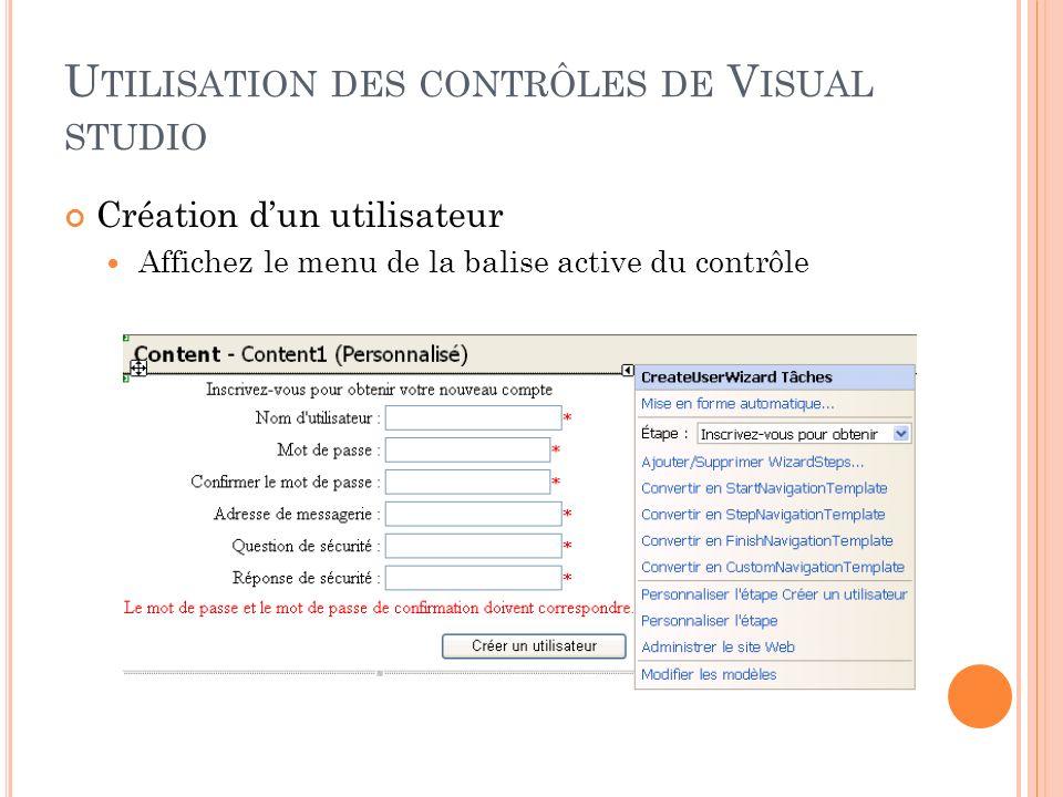 U TILISATION DES CONTRÔLES DE V ISUAL STUDIO Création dun utilisateur Affichez le menu de la balise active du contrôle