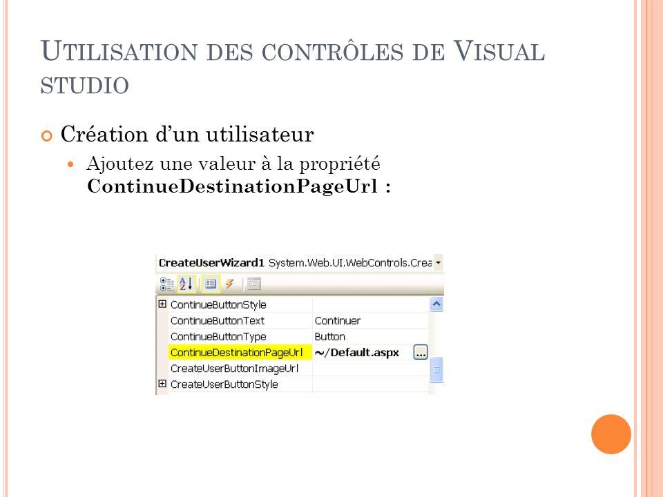 U TILISATION DES CONTRÔLES DE V ISUAL STUDIO Création dun utilisateur Ajoutez une valeur à la propriété ContinueDestinationPageUrl :