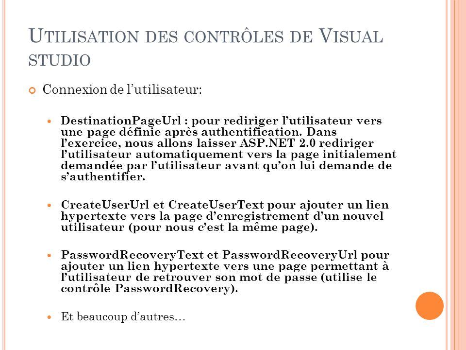 U TILISATION DES CONTRÔLES DE V ISUAL STUDIO Connexion de lutilisateur: DestinationPageUrl : pour rediriger lutilisateur vers une page définie après a