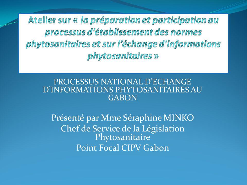 PROCESSUS NATIONAL DECHANGE DINFORMATIONS PHYTOSANITAIRES AU GABON Présenté par Mme Séraphine MINKO Chef de Service de la Législation Phytosanitaire Point Focal CIPV Gabon