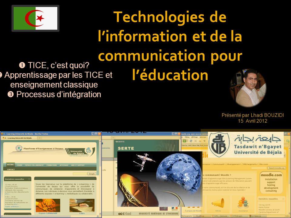 Technologies de linformation et de la communication pour léducation Présenté par Lhadi BOUZIDI 15 Avril 2012 TICE, cest quoi? Apprentissage par les TI