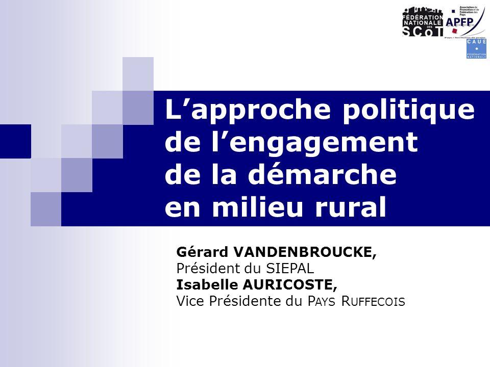 Lapproche politique de lengagement de la démarche en milieu rural Gérard VANDENBROUCKE, Président du SIEPAL Isabelle AURICOSTE, Vice Présidente du P AYS R UFFECOIS