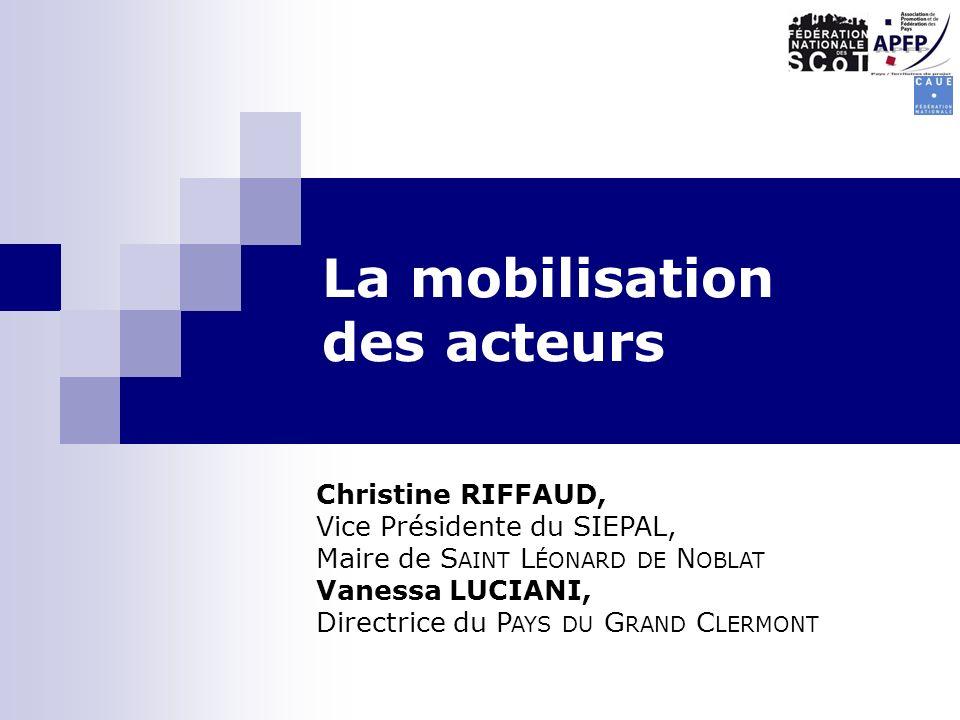 La mobilisation des acteurs Christine RIFFAUD, Vice Présidente du SIEPAL, Maire de S AINT L ÉONARD DE N OBLAT Vanessa LUCIANI, Directrice du P AYS DU G RAND C LERMONT