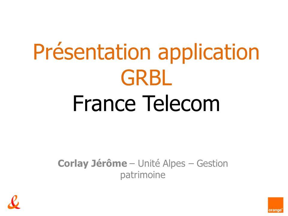 Présentation application GRBL France Telecom Corlay Jérôme – Unité Alpes – Gestion patrimoine