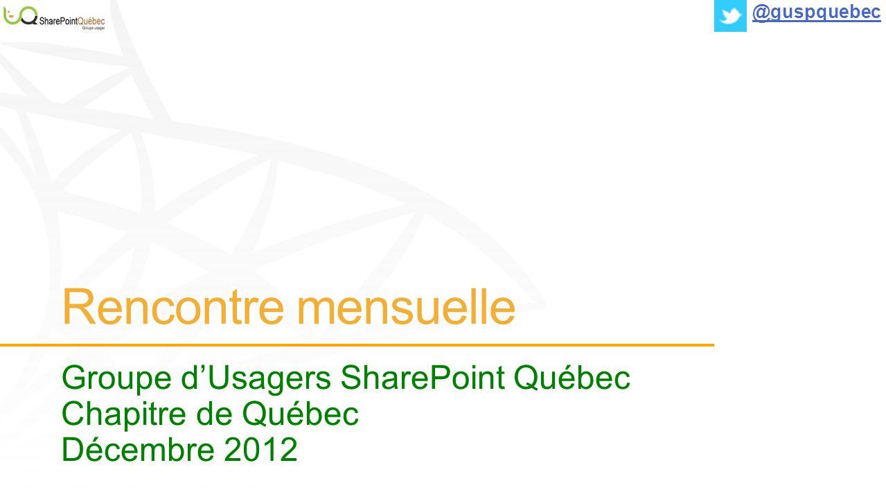 Rencontre mensuelle Groupe dUsagers SharePoint Québec Chapitre de Québec Décembre 2012 @guspquebec