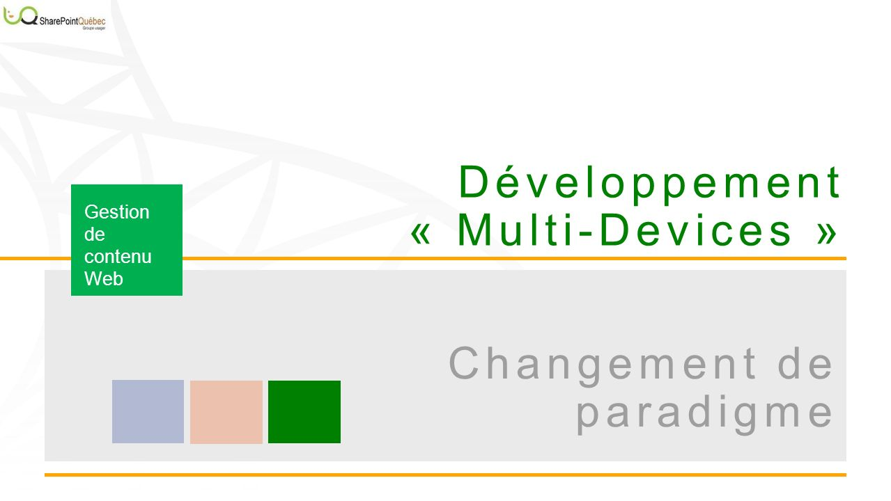 Développement « Multi-Devices » Gestion de contenu Web Changement de paradigme