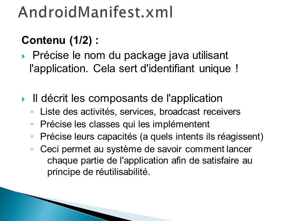 Contenu (1/2) : Précise le nom du package java utilisant l'application. Cela sert d'identifiant unique ! Il décrit les composants de l'application Lis