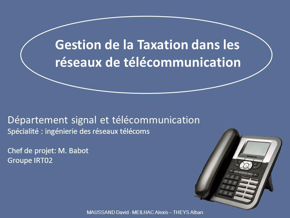 Département signal et télécommunication Spécialité : ingénierie des réseaux télécoms Chef de projet: M. Babot Groupe IRT02 Gestion de la Taxation dans