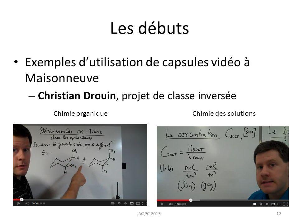 Les débuts Exemples dutilisation de capsules vidéo à Maisonneuve – Christian Drouin, projet de classe inversée AQPC 201312 Chimie des solutionsChimie