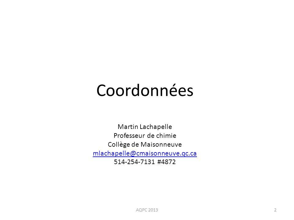 2 Coordonnées Martin Lachapelle Professeur de chimie Collège de Maisonneuve mlachapelle@cmaisonneuve.qc.ca 514-254-7131 #4872